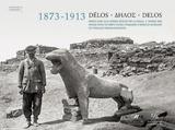 Δήλος 1873-1913: Εικόνες μιας αρχαίας πόλης που έφερε στο φως η ανασκαφή