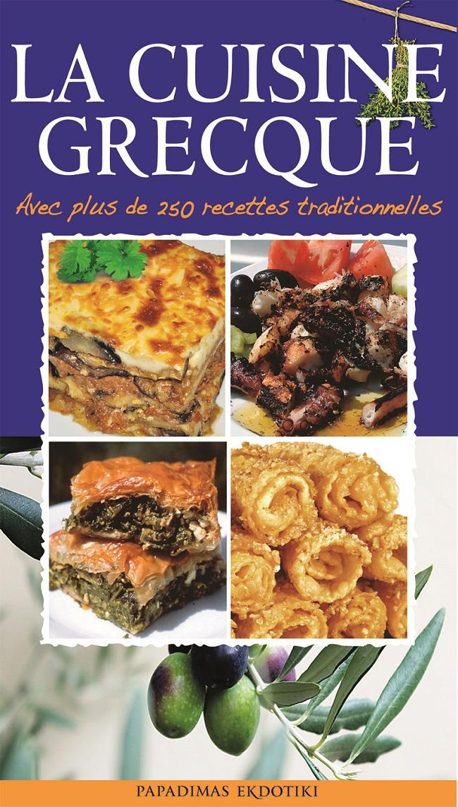 La cuisine grecque, Avec plus de 250 recettes traditionnelles, Ιωάννου, Σοφία, Παπαδήμας Εκδοτική, 2015