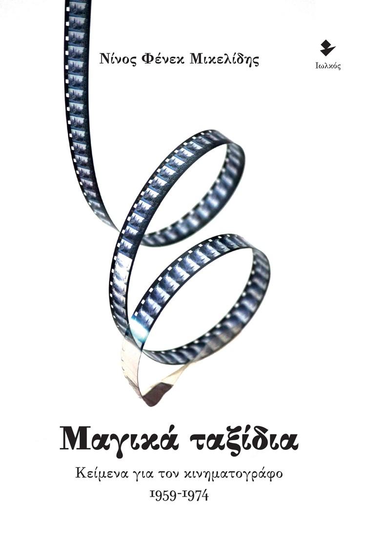 Μαγικά ταξίδια, Κείμενα για τον κινηματογράφο 1959-1974, Μικελίδης, Νίνος Φένεκ, 1936-, Ιωλκός, 2021